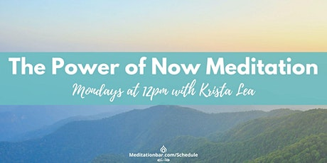 The Power of Now Meditation *Virtual* tickets