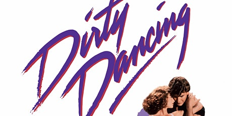 DIRTY DANCING -DRIVE IN MOVIE NIGHT 29TH AUGUST 2020 tickets