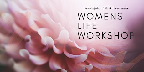 Beautiful, Fit & Passionate Women's  Life Workshop tickets