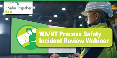 Safer Together WA/NT Process Safety Incident Review Webinar tickets