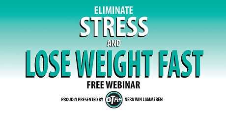 Eliminate Stress and Lose Weight Fast tickets