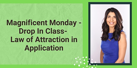 Magnificent Monday -Law of Attraction in Application- FREE tickets