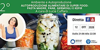 AUTOPRODUZIONE ALIMENTARE DI SUPER FOOD: PASTA MADRE, PANE, GERMOGLI KEFIR