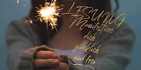 Manifestiere dich glücklich & frei – Gratis-Lesung mit angewandten Übungen Tickets