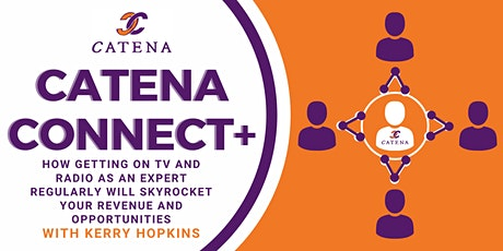 Catena Connect+ Presents: The Benefits of Being on TV & Radio for Business tickets