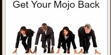 """Getting your Mojo back"" tickets"