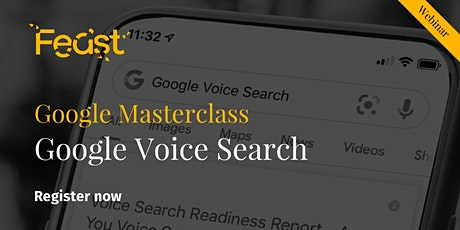 Feast - Webinar  - Google Masterclass Series - Voice Search tickets