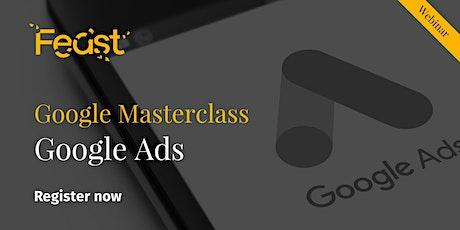 Feast - Webinar  - Google Masterclass Series - Google Ads tickets