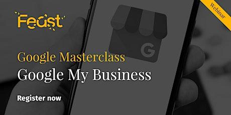 Feast - Webinar  - Google Masterclass Series - Google My Business tickets