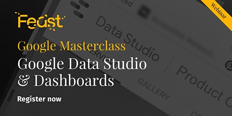 Feast - Webinar  - Google Masterclass Series - Data Studio & Dashboards tickets