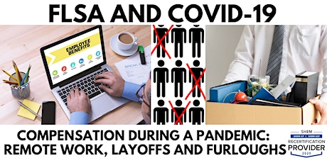 FLSA and COVID-19 Compensation -Pandemic:Remote Work,Layoffs and Furloughs tickets