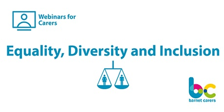 Equality, Diversity and Inclusion - Webinars for Carers tickets