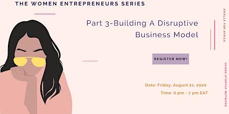 Women Entrepreneur Series: Part 3 - Building A Disruptive Business Model Tickets
