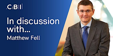 In Discussion with Matthew Fell, CBI Chief UK Policy Director tickets