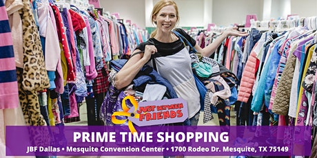 JBF Dallas/Mesquite: Fall 2020 • PRIME TIME SHOPPING • $10  4pm-$25  2:30pm tickets