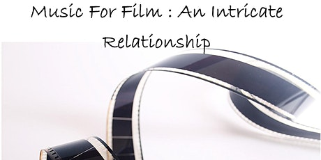 Music for Film : An Intricate Relationship tickets