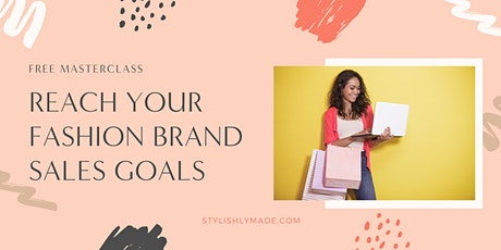 Masterclass: Reach Your Fashion Brand Sales Goals tickets