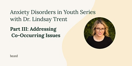 Anxiety in Youth: Addressing Co-Occurring Behavioral Issues tickets