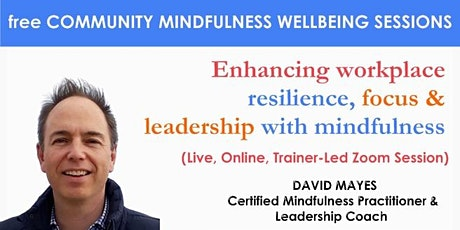 Enhancing workplace resilience, focus & leadership with mindfulness. tickets