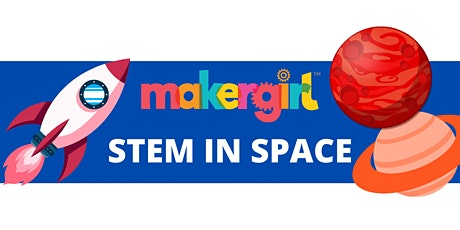 MakerGirl Virtual Session: STEM in Space tickets