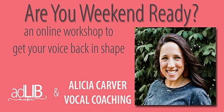 Are You Weekend Ready? An online vocal workshop with Alicia Carver & Ad Lib tickets