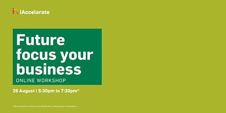 Future Focus your Business Workshop - 26th August - 5:30pm to 7:30pm tickets
