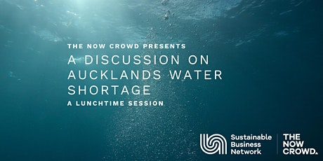 The Now Crowd present: A discussion on Auckland's water shortage tickets