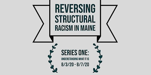 Reversing Structural Racism In Maine | Series One: Understanding What It Is