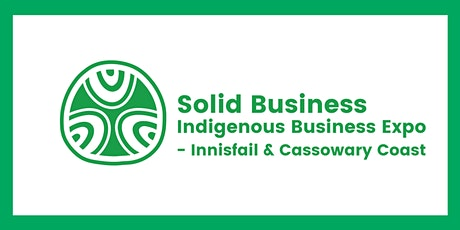 Solid Business: Indigenous Small Business Expo Innisfail tickets