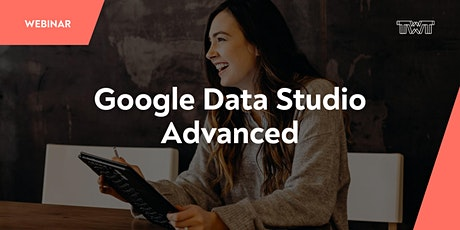 Webinar: Google Data Studio - Advanced Tickets