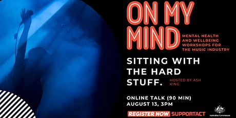 On My Mind by Support Act #2: Sitting With The Hard Stuff. tickets