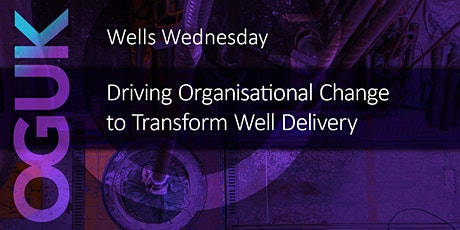 Wells Wednesday - Driving Organisational Change to Transform Well Delivery tickets