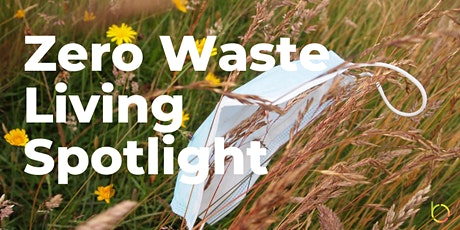 Zero Waste Living Spotlight (Online Panel & Networking) tickets