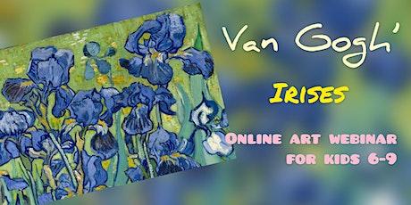Vincent Van Gogh- Irises- Online Art Webinar for Kids 6-9 tickets