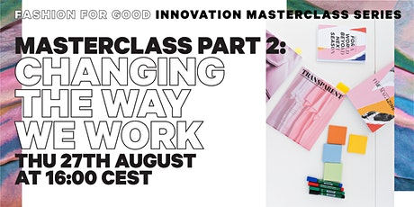 Changing the Way We Work - Fashion for Good Innovation Masterclass Part 2 tickets