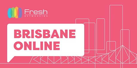 Fresh Networking Brisbane Online - Guest Registration tickets