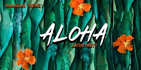 ALOHA - REGGAETON - LATIN PARTY |  HAWAIIAN THEME PARTY | tickets