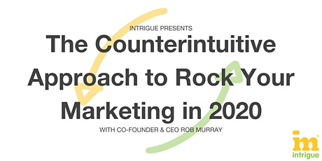 The Counterintuitive Approach to Rock Your Marketing in 2020 tickets