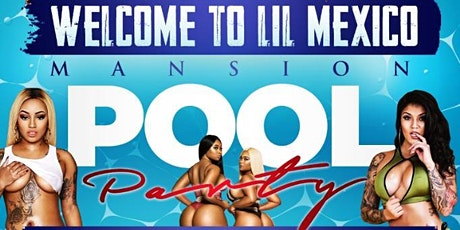 Welcome 2 lil Mexico mansion pool party 2‼️ tickets
