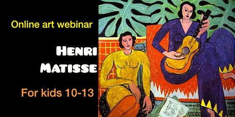 Henri Matisse for Children 10-13 - Online Art Webinar tickets