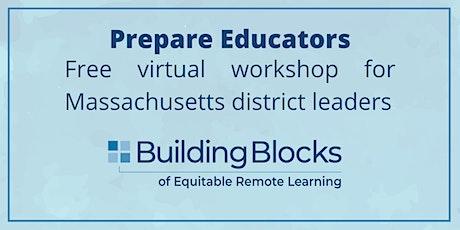 Building Blocks of Equitable Remote Learning: Prepare Educators (MA) tickets