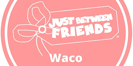 Just Between Friends Waco 1/2 Price Presale- Fall2020 tickets