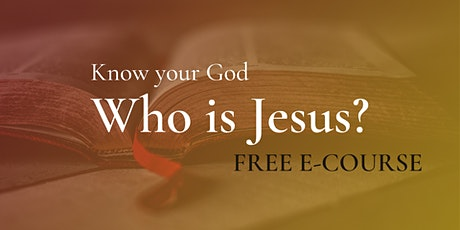 """""""Who is Jesus?"""" FREE E-COURSE tickets"""