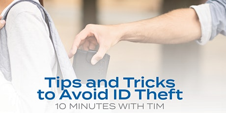 10 Minutes With Tim: Tips and Tricks To Avoid ID Theft tickets