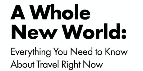 A Whole New World: Everything You Need to Know About Travel Right Now tickets