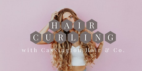 Hair Curling Class with Cassington Hair & Co. tickets