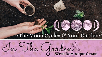 OM Grown Garden: How the Cycles of the Moon Impact Your Garden tickets