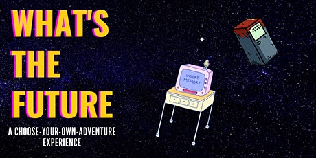 Whats The Future: A choose-your-own-adventure experience tickets
