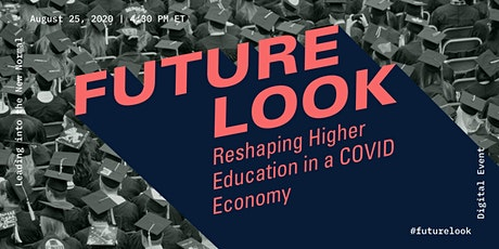 FUTURE LOOK: Reshaping Higher Education in a COVID Economy tickets