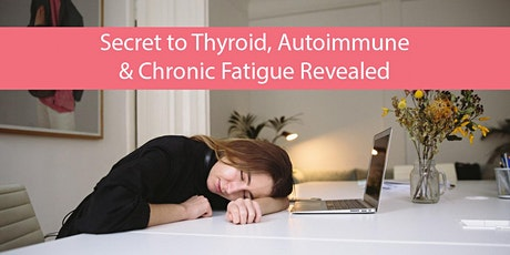 Secret to Thyroid, Autoimmune & Chronic Fatigue Revealed tickets